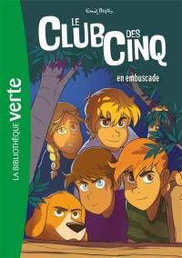 Le club des Cinq. Volume 21, Le club des Cinq en embuscade