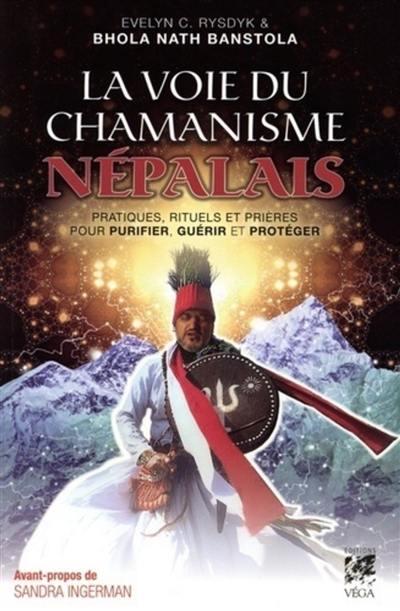 La voie du chamanisme népalais : pratiques, rituels et prières pour purifier, guérir et protéger