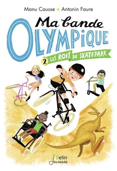 Ma bande olympique. Volume 2, Les rois du skatepark