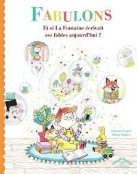 Fabulons : et si La Fontaine écrivait ses fables aujourd'hui ?