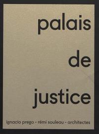 Palais de justice : Ignacio Prego et Rémi Souleau architectes