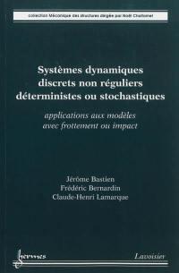 Systèmes dynamiques discrets non réguliers déterministes ou stochastiques