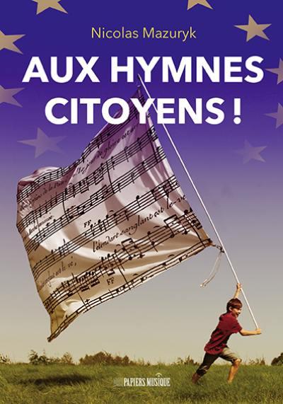 Aux hymnes citoyens !