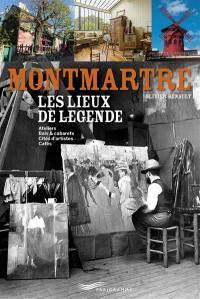 Montmartre, les lieux de légende