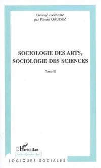 Sociologie des arts, sociologie des sciences. Volume 2,