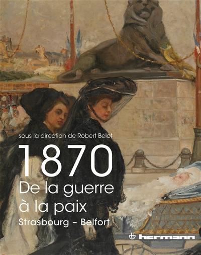 1870, de la guerre à la paix