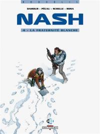 Nash. Volume 4, La fraternité blanche