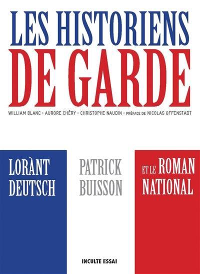 Les historiens de garde : Lorànt Deutsch, Patrick Buisson et le roman national