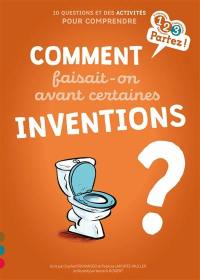 Comment faisait-on avant certaines inventions ?