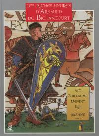 Les riches heures d'Arnauld de Bichancourt. Volume 1, Et Guillaume devint roi, 1046-1066