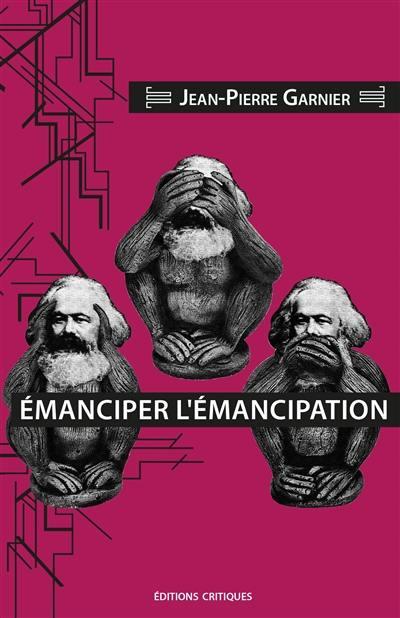 Emanciper l'émancipation; Suivi de Le marxisme lénifiant