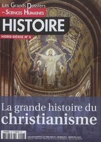 Grands dossiers des sciences humaines (Les), hors-série : histoire. n° 6, La grande histoire du christianisme