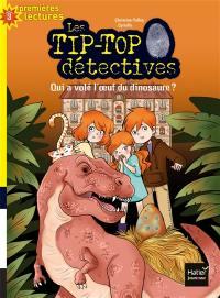 Les Tip-Top détectives. Volume 8, Qui a volé l'oeuf du dinosaure ?