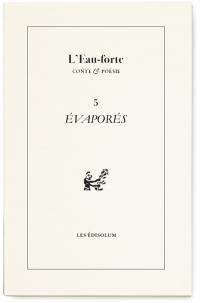 L'eau-forte : conte & poésie. n° 5, Evaporés