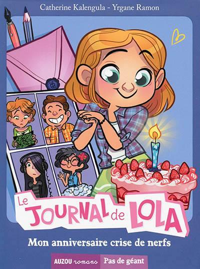 Le journal de Lola. Volume 2, Mon anniversaire crise de nerfs