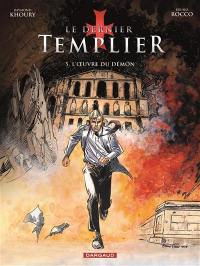 Le dernier templier. Vol. 5. L'oeuvre du démon
