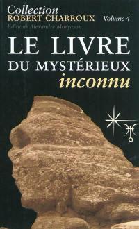 Collection Robert Charroux. Volume 4, Le livre du mystérieux inconnu