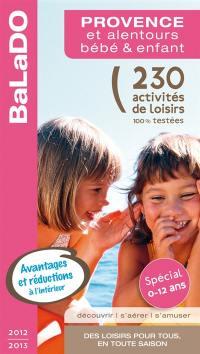 Provence et alentours, bébé & enfant, spécial 0-12 ans : 230 activités de loisirs 100% testées