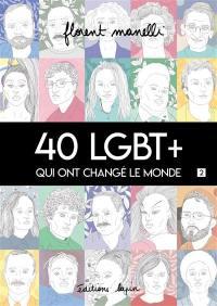 40 LGBT+ qui ont changé le monde. Volume 2,