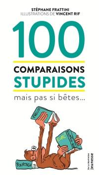 100 comparaisons stupides mais pas si bêtes...
