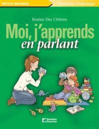 Moi, j'apprends en parlant / Rosine Des Chênes