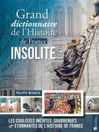 Grand dictionnaire de l'histoire de France insolite