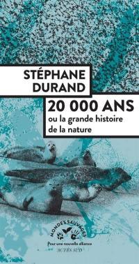 20.000 ans ou La grande histoire de la nature