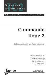 Commande floue. Volume 2, De l'approximation à l'apprentissage