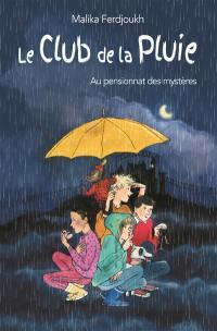 Le club de la pluie. Volume 1, Le club de la pluie au pensionnat des mystères
