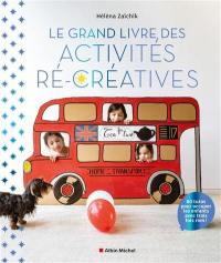 Le grand livre des activités ré-créatives : 80 tutos pour occuper les enfants avec trois fois rien !