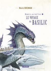 Mémoires, par lady Trent. Volume 3, Le voyage du Basilic