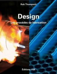 Design, les procédés de fabrication