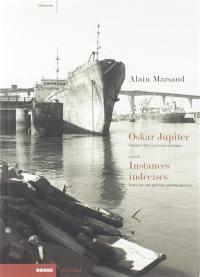Instances indécises; Suivi de Oskar Jupiter