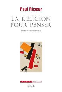 Ecrits et conférences. Volume 5, La religion pour penser