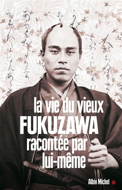 La vie du vieux Fukuzawa racontée par lui-même