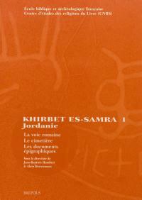 Fouilles de Khirbet es-Samra en Jordanie. Volume 1, La voie romaine, le cimetière, les documents épigraphiques