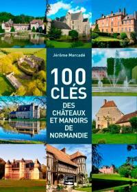 100 clés des châteaux et manoirs de Normandie