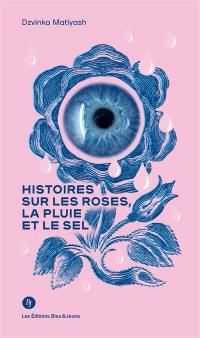 Histoires sur les roses, la pluie et le sel
