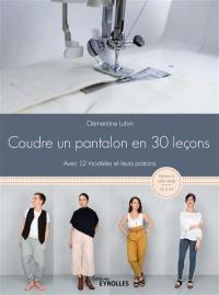 Coudre un pantalon en 30 leçons