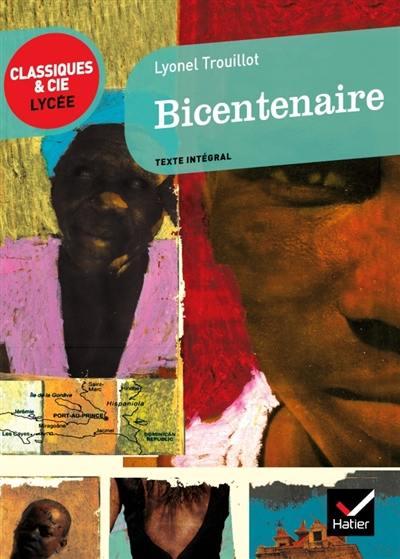 Bicentenaire (2004) : texte intégral suivi d'un dossier critique pour la préparation du bac français