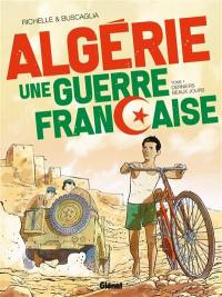 Algérie, une guerre française. Volume 1, Derniers beaux jours