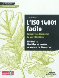 L'ISO 14001 facile. Volume 1, Planifier et mettre en oeuvre la démarche