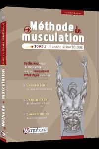Méthode de musculation. Volume 2, L'espace stratégique