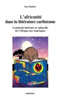L'africanité dans la littérature caribéenne : continuité littéraire et culturelle de l'Afrique aux Amériques