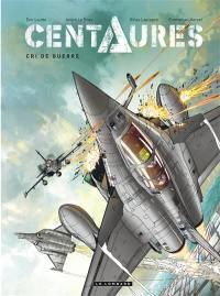 Centaures. Volume 2, Cri de guerre