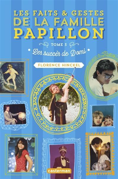 Les faits & gestes de la famille Papillon. Volume 3, Les succès de Domi