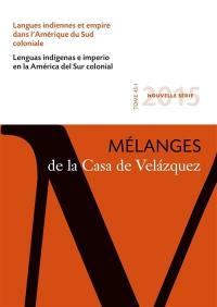 Mélanges de la Casa de Velazquez. n° 45-1, Langues indiennes et empire dans l'Amérique du Sud coloniale
