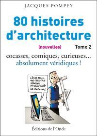 Histoires d'architecture. Volume 2, 80 (nouvelles) histoires d'architecture