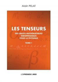 Les tenseurs. Volume 1,