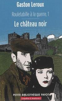 Rouletabille à la guerre. Volume 1, Le château noir